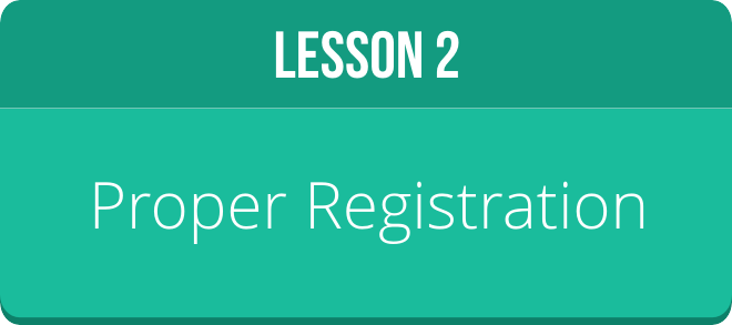 LESSON 2: PROPER REGISTRATION